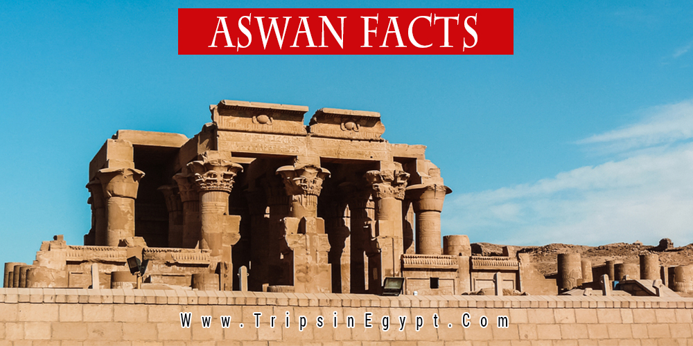 Aswan Facts - Trips in Egypt