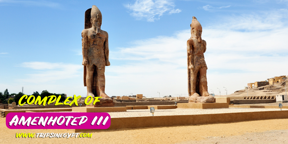 Complex of Amenhotep III - Trips in Egypt
